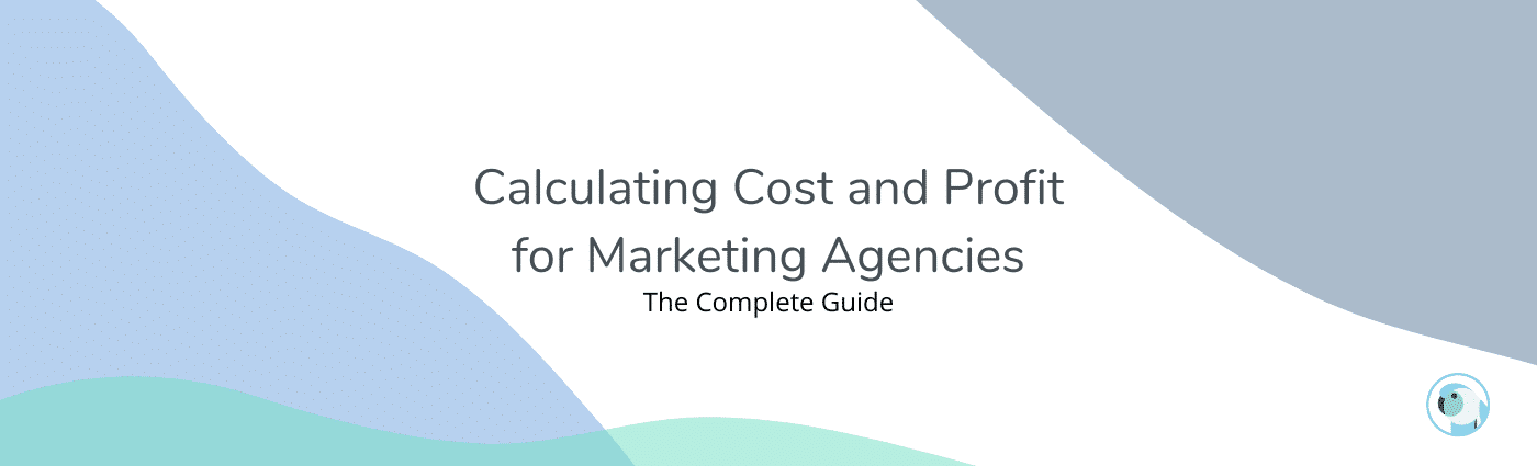 How to Calculate Agency Profitability for Your Clients and Projects – The 2021 Guide