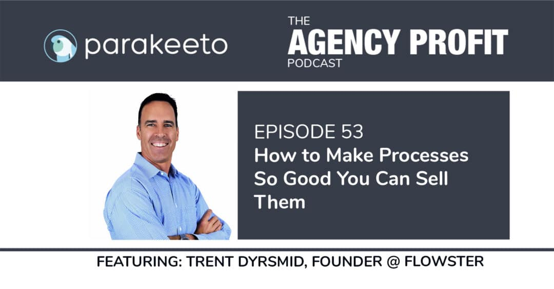How to Make Processes So Good You Can Sell Them, with Trent Dyrsmid – Episode 53.